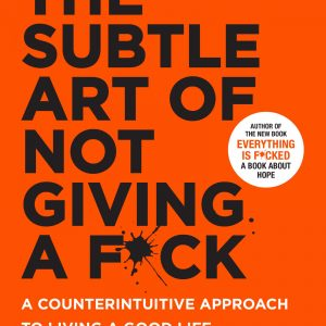 The Subtle Art of Not Giving a F*ck A Counterintuitive Approach [PDF] Ebook